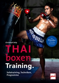 Thaiboxen Training. - Solotraining, Techniken, Programme