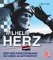 Wilhelm Herz - Der Weltrekordmann - Ein Leben im Motorsport