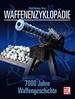 Waffenenzyklopädie - 7000 Jahre Waffengeschichte // Reprint der 1. Auflage 2008