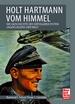 Holt Hartmann vom Himmel - Die Geschichte des erfolgreichsten Jagdfliegers der Welt