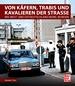 Von Käfern, Trabis und Kavalieren der Straße - Wie West- und Ostdeutschland mobil wurden