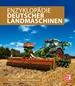 Deutsche Landmaschinen  - Die große Enzyklopädie aller Marken und Modelle