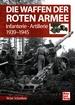 Die Waffen der Roten Armee - Infanterie - Artillerie 1939-1945