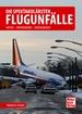 Die spektakulärsten Flugunfälle - Fakten - Hintergründe - Konsequenzen