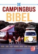 Die Campingbus-Bibel - Reisen - Leben - Essen - Schlafen
