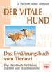 Der vitale Hund - Das Ernährungsbuch vom Tierarzt - Das Handbuch für Halter, Züchter und Hundesportler