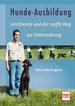 Hunde-Ausbildung  - Lerntheorie und der sanfte Weg zur Unterordnung