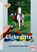 Clickerfitte Pferde - Gesund, geschickt und gut erzogen