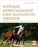 Natural Horsemanship und klassische Dressur - Anleitung zur ganzheitlichen Grundausbildung des Pferdes