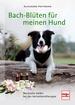 Bach-Blüten für meinen Hund - Wertvolle Helfer bei der Verhaltenstherapie
