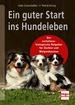 Ein guter Start ins Hundeleben - Der verhaltensbiologische Ratgeber für Züchter und Welpenbesitzer