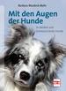 Mit den Augen der Hunde - So denken und kommunizieren Hunde