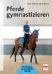 Pferde gymnastizieren - 65 Übungen für das tägliche Training