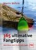365 ultimative Fangtipps - Mehr Bisse, mehr Fische, mehr Spaß