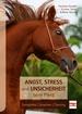 Angst, Stress und Unsicherheit beim Pferd - Symptome, Ursachen, Training