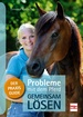 Probleme mit dem Pferd - gemeinsam lösen - Der Praxis-Guide