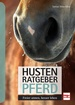 Husten-Ratgeber Pferd - Freier atmen, besser leben