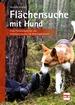 Flächensuche mit Hund - Vom Freizeitspaß bis zur Vermisstensuche im Rettungseinsatz