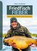 Friedfisch-Fieber - Modern angeln auf Karpfen, Schleie, Brasse und Co.