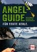 Angel-Guide für echte Kerle - Der ultimative Ratgeber von Gregor Bradler