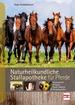 Naturheilkundliche Stallapotheke für Pferde - Hausmittel, Kräuter, Bach-Blüten, Homöopathie