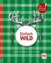 Einfach Wild - Das Wildkochbuch für Einsteiger