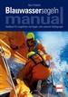 Blauwassersegeln Manual - Handbuch für Langfahrten und Segeln unter extremen Bedingungen