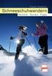 Schneeschuhwandern - Technik, Touren, Tipps