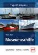 Museumsschiffe - Geschichte - Technik - Schiffe