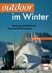 outdoor im Winter - Ausrüstung, Sicherheit und Know-how für Wintertouren