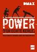 DMAX Power für echte Kerle - Der ultimative Trainings-Guide von Christoph Delp