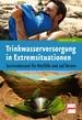 Trinkwasserversorgung in Extremsituationen - Survivalwissen für Notfälle und auf Reisen