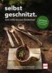 Selbstgeschnitzt - vom Löffel bis zum Rindentopf - Bushcraft-Küchensachen selber machen