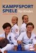 Kampfsportspiele für Kinder - Grundlagen, Methoden, Praxis