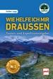 Wie helfe ich mir draußen - Touren- und Expeditionsratgeber - 11., überarbeitete Auflage
