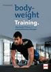 Bodyweight-Training. - Maximale Fitness mit nur 8 hocheffizienten Übungen