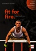 fit for fire. - Das Workout vom »Toughest Firefighter Alive«