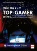 Wie Du zum TOP-GAMER wirst. - Trainingsbuch E-Sport: Nachhaltig Leistung, Fitness und Stressresistenz steigern