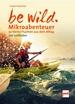 be wild - Mikroabenteuer - 50 kleine Fluchten aus dem Alltag. Der Leitfaden