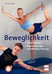 Beweglichkeit durch Dehnen, Faszienmassage und Mobility-Training - Schmerzfrei und leistungsstark in Sport und Alltag