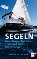 SEGELN - Grundlagen, Techniken,Tipps und Tricks für Einsteiger