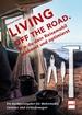 LIVING OFF THE ROAD  - Wie du dein Reisemobil ausbaust und optimierst. Ein Ausbauratgeber für Wohnmobil, Caravan und Geländewagen