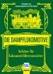 Die Dampflokomotive - Aufsätze für Lokomotivführeranwärter