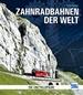 Zahnradbahnen der Welt - Die Enzyklopädie