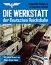 Die Werkstatt der Deutschen Reichsbahn - Ausgewählte Beiträge aus der legendären Zeitschrift