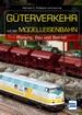 Güterverkehr auf der Modelleisenbahn - Planung, Bau und Betrieb