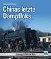 Chinas letzte Dampfloks - Unterwegs im Reich der Mitte