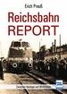 Reichsbahn-Report  - Zwischen Ideologie und Wirklichkeit