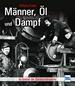 Männer, Öl und Dampf - Im Inneren der Bahnbetriebswerke