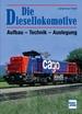 Die Diesellokomotive - Aufbau - Technik - Auslegung // Reprint der 2. Auflage 2009
